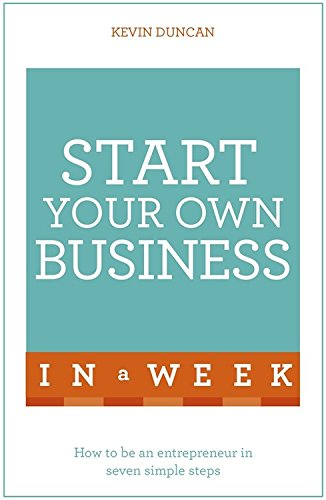 start-your-own-business-in-a-week-how-to-be-an-entrepreneur-in-seven-simple-steps-teach-yourself