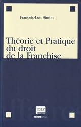 Théorie et Pratique du droit de la Franchise