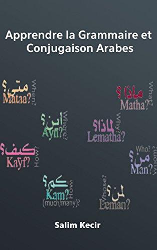Apprendre la Grammaire et Conjugaison Arabes (French Edition)
