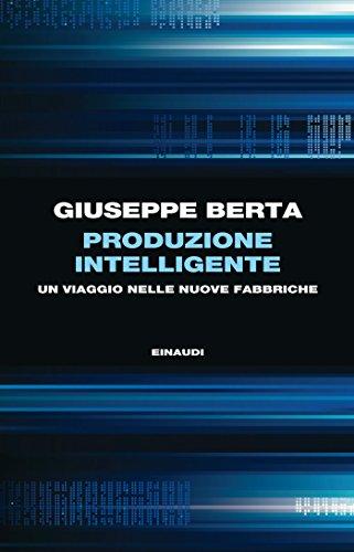 Produzione intelligente: Un viaggio nelle nuove fabbriche (Einaudi. Passaggi)