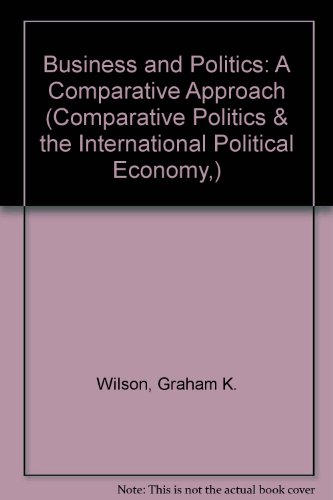 Business and Politics: A Comparative Approach (Comparative Politics & the International Political Economy,) por Graham K. Wilson