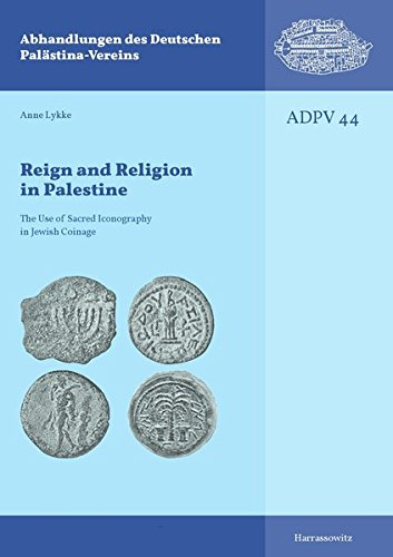 Reign and Religion in Palestine: The Use of Sacred Iconography in Jewish Coinage (Abhandlungen des Deutschen Palästina-Vereins, Band 44)