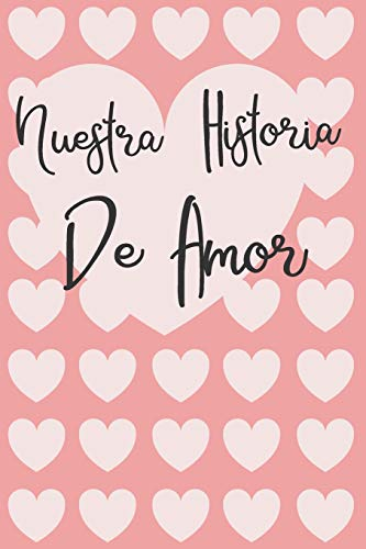 Nuestra Historia de Amor: Diario para los enamorados-para los amantes, diario para que no se te olvide nada de esa relación de eso amor. dia de los enamorados originales