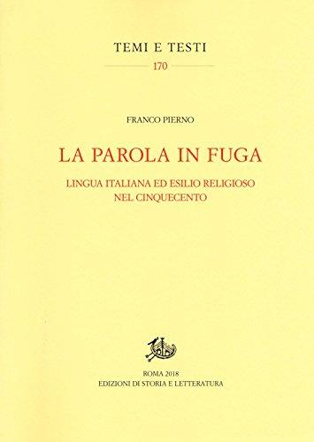La parola in fuga. Lingua italiana ed esilio religioso nel Cinquecento (Temi e testi) por Franco Pierno