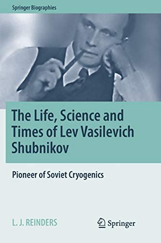 The Life, Science and Times of Lev Vasilevich Shubnikov: Pioneer of Soviet Cryogenics (Springer Biographies)