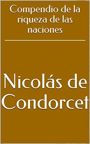 Compendio de la riqueza de las naciones por Nicolás de Condorcet