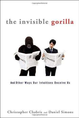 The Invisible Gorilla: And Other Ways Our Intuitions Deceive Us por Christopher Chabris