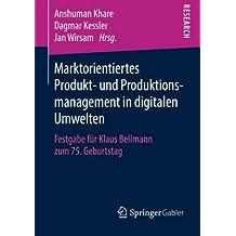 Marktorientiertes Produkt- und Produktionsmanagement in digitalen Umwelten: Festgabe für Klaus Bellmann zum 75. Geburtstag