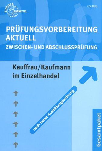 Prüfungsvorbereitung Aktuell Kauffrau /Kaufmann im Einzelhandel: Zwischen- und Abschlussprüfung