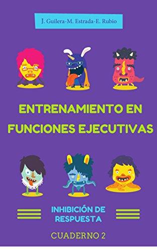 Entrenamiento en Funciones Ejecutivas. Inhibición de Respuesta. Cuaderno 2.: Fichas para trabajar Funciones Ejecutivas. Inhibición de Respuesta. Cuaderno 2. por Jaume Guilera