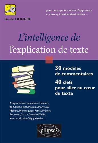 l'Intelligence de l'Explication de Texte. 30 Modèles de Commentaires, 40 clefs pour Aller au Coeur du Texte par Bruno Hongre