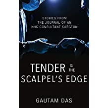 Tender is the Scalpel's Edge: Stories from the Journal of an NHS Consultant Surgeon (English Edition)