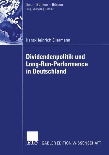 Dividendenpolitik und Long-Run-Performance in Deutschland: Der Einfluss von Steuern auf die Dividendenpolitik sowie Aktienkursreaktionen bei Dividendenausfällen (Geld - Banken - Börsen)