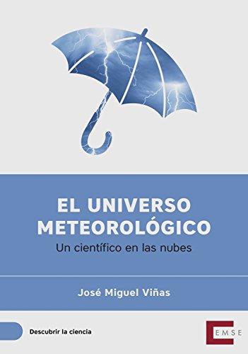 El universo meteorológico: Un científico en las nubes (Descubrir la ciencia nº 8) por José Miguel Viñas