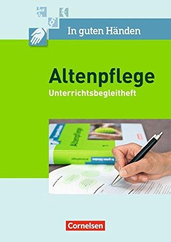 In guten Händen - Altenpflege: Band 1/2 - Unterrichtsbegleitheft: Arbeitsbuch für das 1.-3. Ausbildungsjahr