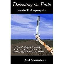 Defending the Faith: Word of Faith Apologetics (English Edition)