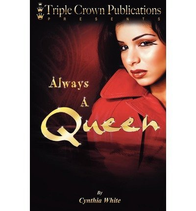 [{ Always a Queen: Triple Crown Publications Presents By White, Cynthia ( Author ) Dec - 01- 2008 ( Paperback ) } ]