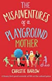 The Misadventures of a Playground Mother: A funny feel-good comedy of life at the school gates: Volume 1 (A School Gates comedy)