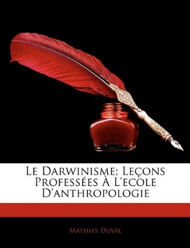 Le Darwinisme; Leçons Professées À L'ecole D'anthropologie