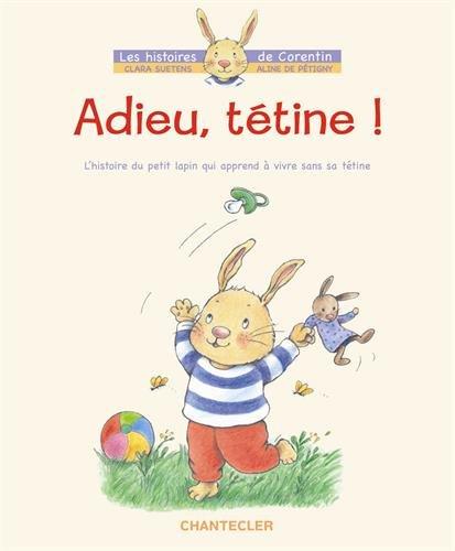 Adieu, ttine ! - L'histoire du petit lapin Corentin qui apprend  vivre sans sa ttine