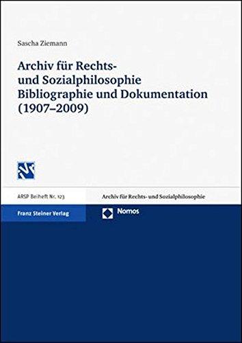 Archiv für Rechts- und Sozialphilosophie - Bibliographie und Dokumentation (1907-2009) (Archiv für Rechts- und Sozialphilosophie (ARSP). Beihefte, Neue Folge, Band 123)