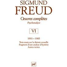 Oeuvres complètes Psychanalyse : Volume 6, 1901-1905, Trois essais sur la vie sexuelle, Fragment d'une analyse d'hystérie, Autres textes