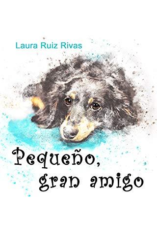Pequeño, gran amigo eBook: Ruiz Rivas, Laura: Amazon.es: Tienda Kindle