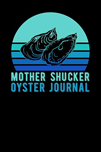 Mother Shucker Oyster Journal Oyster Shucker