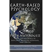 Earth-Based Psychology Path Awareness from the Teachings of Don Juan, Richard Feynman and Lao Tse by Mindell, Arnold ( Author ) ON Apr-01-2007, Hardback