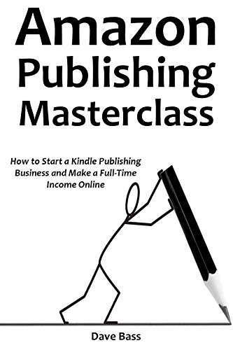 AMAZON PUBLISHING MASTERCLASS: How to Start a Kindle Publishing Business and Make a Full-Time Income Online (2 in 1 bundle) (English Edition)