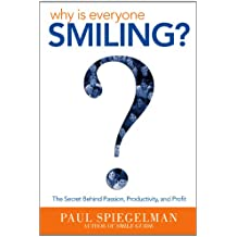 Why Is Everyone Smiling?: The Secret Behind Passion, Productivity, and Profit