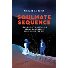 Soulmate Sequence: Your Guide to Mastering Social Confidence and Finding The One (English Edition)