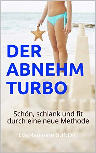 DER ABNEHM TURBO: Schön, schlank und fit durch eine neue Methode (German Edition