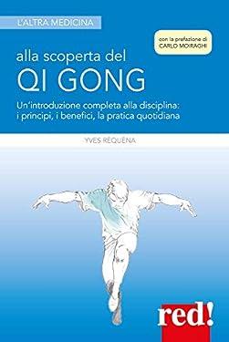 Alla scoperta del Qi Gong: Un'introduzione completa alla disciplina: i principi, i benefici, la pratica quotidiana