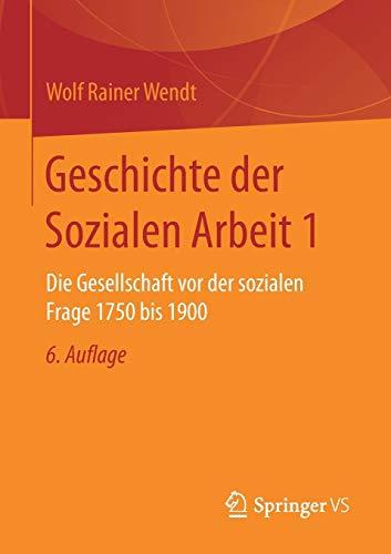 Geschichte der Sozialen Arbeit 1: Die Gesellschaft vor der sozialen Frage 1750 bis 1900