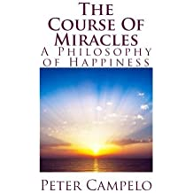 The Course Of Miracles: A Philosophy of Happiness by Peter Campelo (2014-11-01)