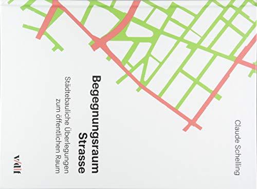 Begegnungsraum Strasse: Städtebauliche Überlegungen zum öffentlichen Raum