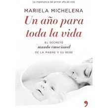 Un a±o para toda la vida El secreto mundo emocional de la madre y su bebe