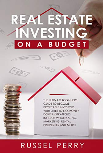 Real Estate Investing On a Budget: The Ultimate Beginners Guide To Become Profitable Investors With Little To No Money Down - Strategies Include Wholesaling, ... Properties and More! (English Edition)