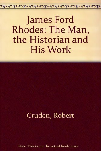 James Ford Rhodes: the Man, the Historian, and His Work
