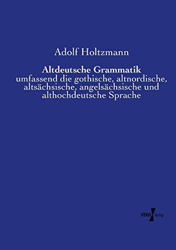 Altdeutsche Grammatik: umfassend die gothische, altnordische, altsächsische, angelsächsische und...
