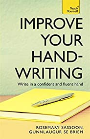 Improve Your Handwriting: Learn to write in a confident and fluent hand: the writing classic for adult learner