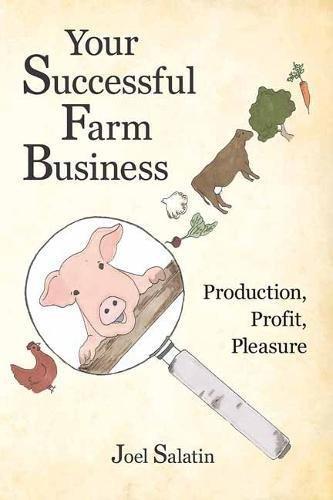 Your Successful Farm Business: Production, Profit, Pleasure por Joel Salatin