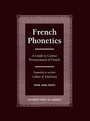 French Phonetics: A Guide to Correct Pronunciation of French and Cahier D\'Exercises