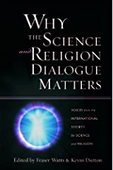 Why the Science and Religion Dialogue Matters: Voices from the International Society for Science and Religion Kindle Edition
