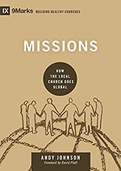 Missions: How the Local Church Goes Global (9marks: Building Healthy Churches) (English Edition) di [Johnson, Andy]