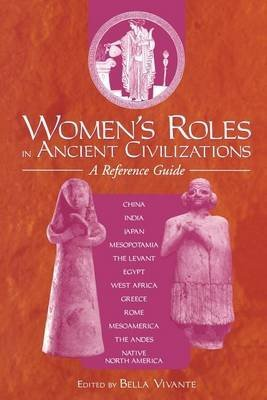 [Women's Roles in Ancient Civilizations: A Reference Guide] (By: Bella Vivante) [published: November, 2008]