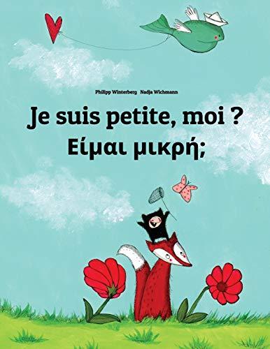 Je suis petite, moi ? Eimai mikre?: Un livre d'images pour les enfants (Edition bilingue français-grec) par Philipp Winterberg