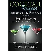 Cocktail Recipes: Sensational & Easy Cocktail Recipes for Every Season