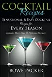 Cocktail Recipes: Sensational & Easy Cocktail Recipes for Every Season
